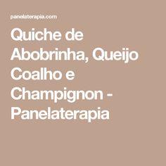 Quiche de Abobrinha, Queijo Coalho e Champignon - Panelaterapia