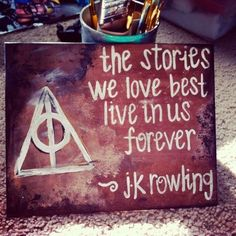 The stories we love the best live in us forever. Totally true.