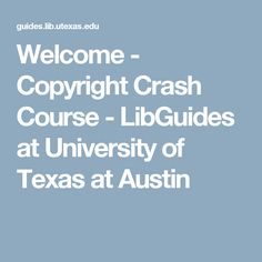 Welcome - Copyright Crash Course - LibGuides at University of Texas at Austin