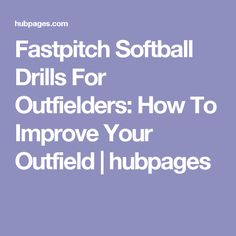 Fastpitch Softball Drills For Outfielders: How To Improve Your Outfield