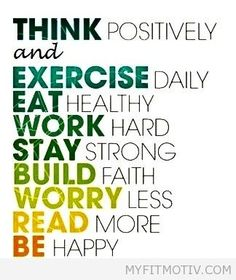 Think (positively). Exercise (daily). Eat (healthy - http://myfitmotiv.com/think-positively-exercise-daily-eat-healthy/ #fitness #workout #motivation #training #crossfit