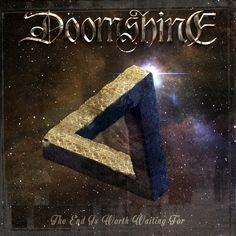 Doomshine - The End Is Worth Waiting For - Music News Online Gothic Metal, Worth The Wait, Power Metal, Thrash Metal, The End, Death Metal, Hard Rock, Black Metal, Cover Art