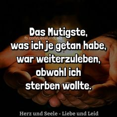 The bravest thing I ever did was to go on living, even though I wanted to die. ❤ Das Mutigste , was ich je getan habe , war weiterzuleben , obwohl ich sterben wollte . Poetry Quotes, Words Quotes, Sayings, I Hate My Life, Life Is Hard, True Quotes, Best Quotes, Deep Talks, Dark Quotes