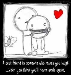 A best friend is someone who makes you laugh.... when u think you'll never smile again.