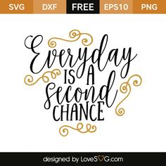 *** FREE SVG CUT FILE for Cricut, Silhouette and more *** Everyday is a second chance