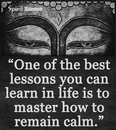 One of the Best Lessons You Can Learn in Life is to Master How to Remain Calm!!!