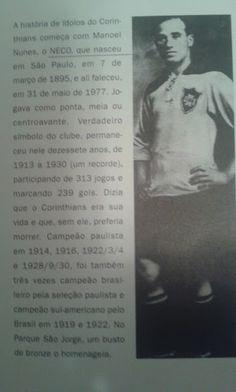 Sport Club Corinthians Paulista - Manoel Nunes (NECO) Foi o primeiro ídolo do Corinthians, jogou por 17 anos, e por isto têm um busto de bronze no Parque São Jorge.