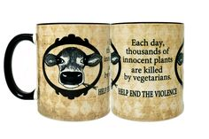 """""""Each day, thousands of innocent plants are killed by vegetarians. HELP END THE VIOLENCE"""" This listing is for one mug with the design printed all the way around."""