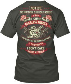 Notice This Shirt Owner Is Politically Incorrect I Say Merry Christmas God Bless America I Salute Our Flag & Give... Smoke Gray T-Shirt Back