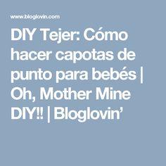 DIY Tejer: Cómo hacer capotas de punto para bebés | Oh, Mother Mine DIY!! | Bloglovin'