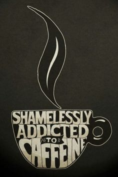 #coffee #coffeequotes  Shamelessly addicted to caffeine