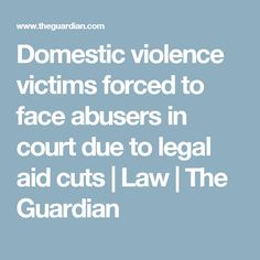 Domestic violence victims forced to face abusers in court due to legal aid cuts Divorce With Kids, Victim Blaming, Anti Social, Psychopath, Domestic Violence, Ptsd, The Guardian, Bullying, Law
