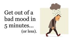 When you're in a bad mood, there are simple things you can do to feel more positive. Here are 5 ways to get out of a bad mood in less than 5 minutes...