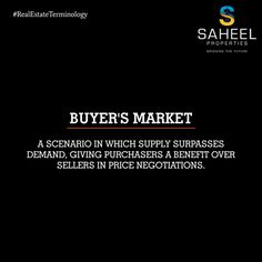 Understanding Real Estate!!  Buyer's Market: The term applies to any type of market in which there is more product available than there are people who want to buy it.
