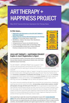 ART THERAPY + HAPPINESS PROJECT Registration now open! And read the 2015 May issue of our E-Newsletter for free downloadables and links to resources!