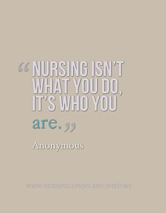 """""""Nursing isn't what you do, it's who you are."""""""