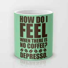 How Do I Feel When There Is No Coffee? Mug by LookHUMAN