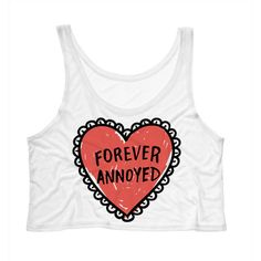 TeesAndTankYouShop Cropped Tank Top Forever Annoyed Heart Funny Summer... ($15) ❤ liked on Polyvore featuring tops, tanks, white, women's clothing, beach tank tops, crop tank top, crop tank, summer tanks and drapey tank