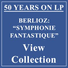 50 YEARS ON LP - BERLIOZ: 'SYMPHONIE FANTASTIQUE'