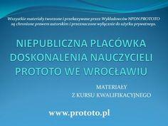 MATERIAŁY Z KURSU KWALIFIKACYJNEGO www.prototo.pl Wszystkie materiały tworzone i przekazywane przez Wykładowców NPDN PROTOTO są chronione prawem autorskim.