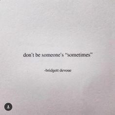 Don't be someone's sometimes. - Bridgett devoue via (ift.tt/2t7gUDJ)