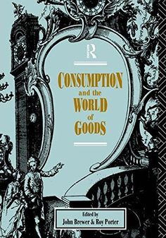 Consumption and the World of Goods (Consumption & Culture in 17th & 18th Centuries), http://www.amazon.co.uk/dp/0415114780/ref=cm_sw_r_pi_awdl_x_kv-7xb5WRZ9AE