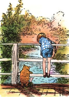 sometimes, if you stand on the bottom rail of a bridge, and lean over to watch the river slipping slowly away beneath you, you will suddenly know everything there is to be known..pooh...