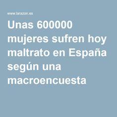 Unas 600000 mujeres sufren hoy maltrato en España según una macroencuesta