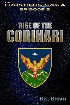 Ep 5 Rise of the Corinari The Frontiers Saga, by Ryk Brown ($2.99)
