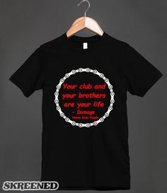 Your club and your brothers are your life - Damage Heavy Duty People  Tee shirts $23.00 / Hoodies $40.99 Skreened.com/bikergear  http://bad-press.co.uk/support-your-local-small-press/bikergear-t-shirts/