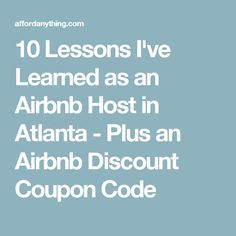 10 Lessons I've Learned as an Airbnb Host in Atlanta - Plus an Airbnb Discount Coupon Code