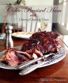 Cider-Braised Ham with Cherry-Chutney Glaze   Taking On Magazines   www.takingonmagazines.com   Imagine ham braised in allspice, clove and cinnamon-spiced cider and covered in a delicious cherry-chutney glaze. Yeah, it's that good.