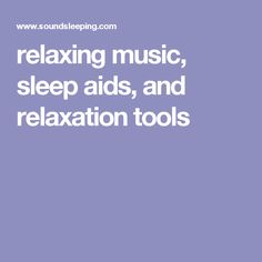 relaxing music, sleep aids, and relaxation tools