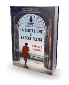 La tentazione di essere felici, di Lorenzo Marone Tra ironia, sarcasmo e cinismo, la storia di un vecchio burbero ed egoista che scopre quanto sia bello lottare per essere (e rendere) felici.