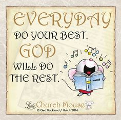 T T Everyday do your best. God will do the rest