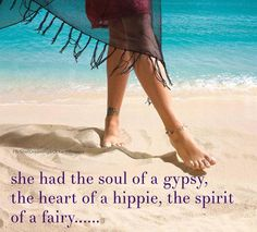 She had the soul of a gypsy, the heart of a hippie, the spirit of a fairy… :)