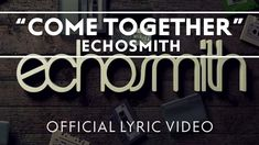 Echosmith - Come Together  sick and tired of keepin silent... we are, we are, we are gonna come together now