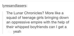 Basically the whole Lunar Chronicles in a sentence