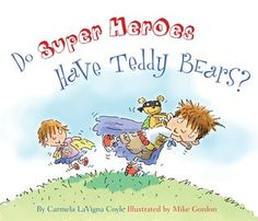 Do Super Heroes Have Teddy Bears by Carmela LaVigna Coyle - for todders and grade school.