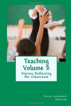 Teaching Volume 2: Stories Reflecting the Classroom by Terry Crawford Palardy, http://www.amazon.com/gp/product/1463683421/ref=cm_sw_r_pi_alp_QJPPpb0NPRCKW