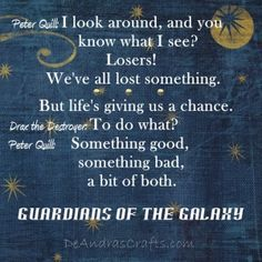 You know what I see?  Losers!  We've all lost something.  A bit of both quote-Guardians of the Galaxy