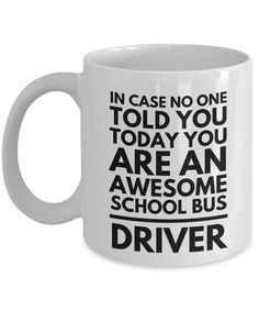 Great gift idea School Bus Driver... Available NOW http://formugs.com/products/school-bus-driver-mug-in-case-no-one-told-you-today?utm_campaign=social_autopilot&utm_source=pin&utm_medium=pin