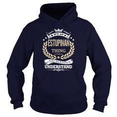 Awesome Tee Its an  ESTUPINAN Thing T shirts