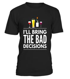 "# I'll bring the bad decisions beer wine lovers gift shirt .  Special Offer, not available in shops      Comes in a variety of styles and colours      Buy yours now before it is too late!      Secured payment via Visa / Mastercard / Amex / PayPal      How to place an order            Choose the model from the drop-down menu      Click on ""Buy it now""      Choose the size and the quantity      Add your delivery address and bank details      And that's it!      Tags: A fun shirt for those who…"