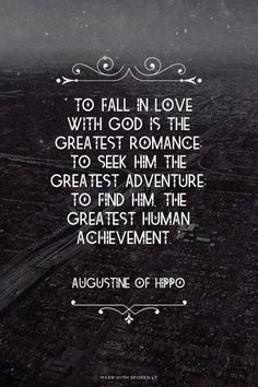 """To fall in love with God is the greatest romance..."""