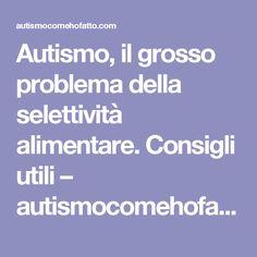 Autismo, il grosso problema della selettività alimentare. Consigli utili – autismocomehofatto