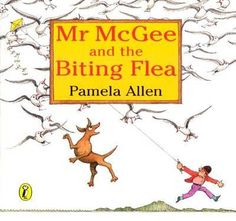 Mr McGee and the Biting Flea - Pamela Allen - 'Mr McGee went out to play, down to the beach one windy day,' the story begins. His happy mood is spoilt when he is bitten by a flea, a flea that he can't get rid of. The only solution is to take off all his clothes and jump into the sea because of course, fleas don't like the sea. Mr McGee and the flea are finally separated and the flea moves on to the hair of a dog instead. The pictures tell the story as well as the text.