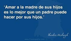 Amar a la madre de sus hijos es lo mejor que un padre puede hacer por sus hijos.