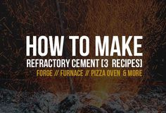 """Three """"how to make"""" refractory concrete recipes (also know heat resistant cement) for all your home projects: furnaces/forges, pizza ovens and more..."""