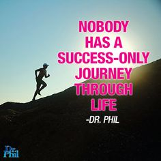 Nobody has a success-only journey through life. #DrPhil